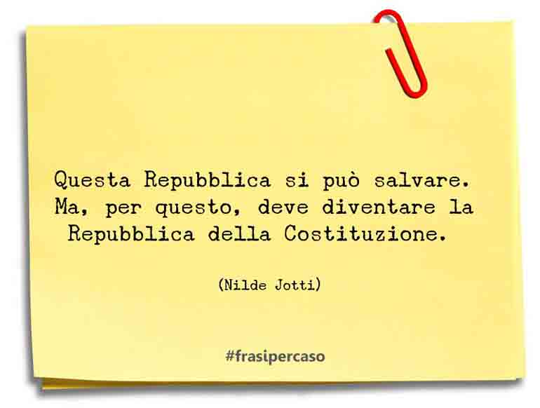 Questa Repubblica si può salvare. Ma, per questo, deve diventare la Repubblica della Costituzione.