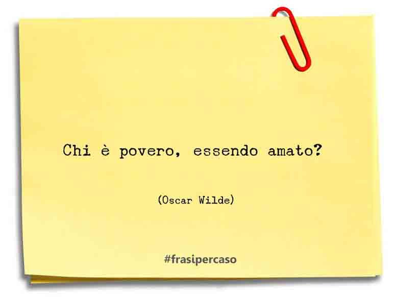 Chi è povero, essendo amato?