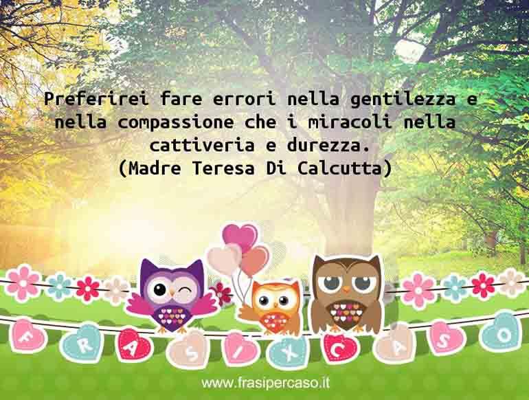 Una citazione di Madre Teresa Di Calcutta by FrasiPerCaso.it