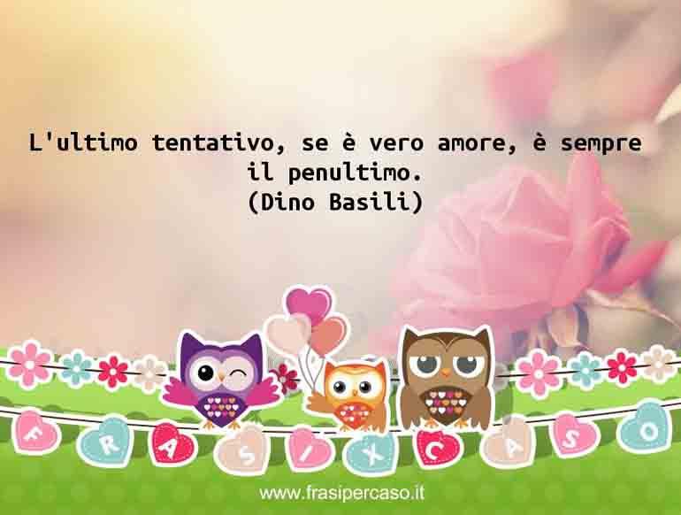 Una citazione di Dino Basili by FrasiPerCaso.it