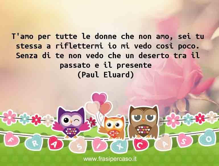 Una citazione di Paul Eluard by FrasiPerCaso.it