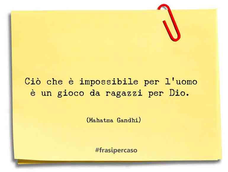 Ciò che è impossibile per l'uomo è un gioco da ragazzi per Dio.