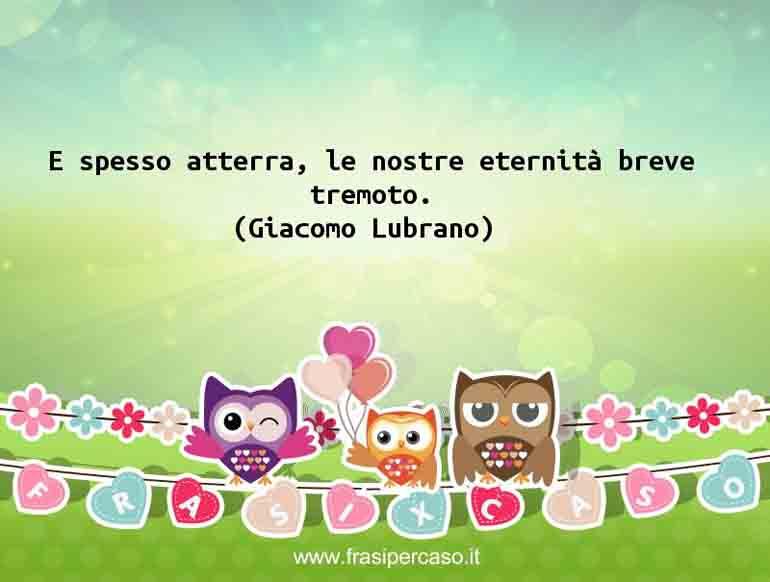 Una citazione di Giacomo Lubrano by FrasiPerCaso.it