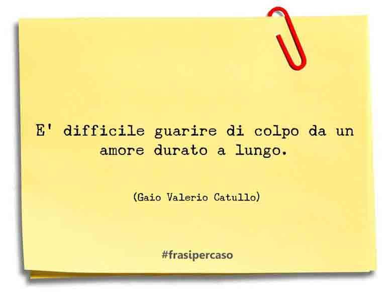 Una citazione di Gaio Valerio Catullo by FrasiPerCaso.it