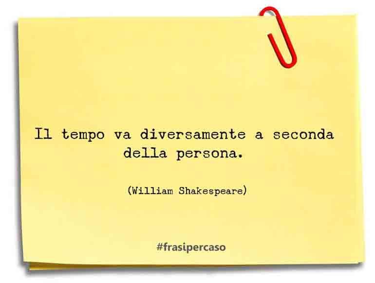 Il tempo va diversamente a seconda della persona.