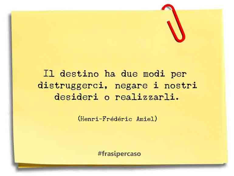 Una citazione di Henri-Frédéric Amiel by FrasiPerCaso.it