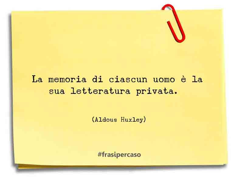 La memoria di ciascun uomo è la sua letteratura privata.