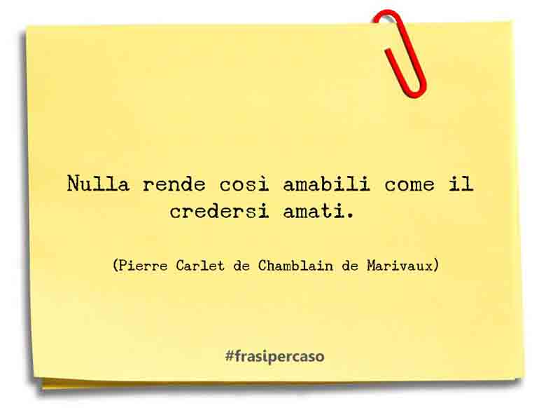 Una citazione di Pierre Carlet de Chamblain de Marivaux by FrasiPerCaso.it