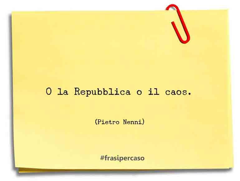 O la Repubblica o il caos.