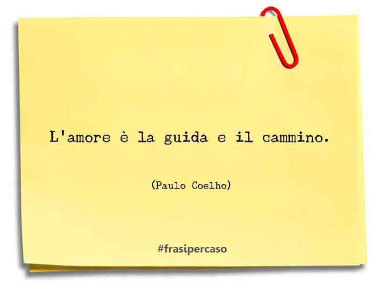 Una citazione di Paulo Coelho by FrasiPerCaso.it