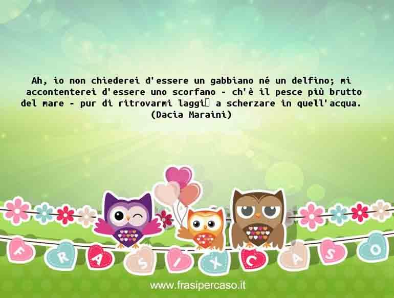 Una citazione di Dacia Maraini by FrasiPerCaso.it