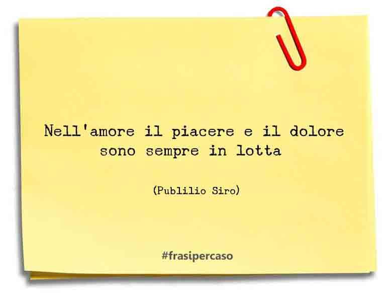 Una citazione di Publilio Siro by FrasiPerCaso.it