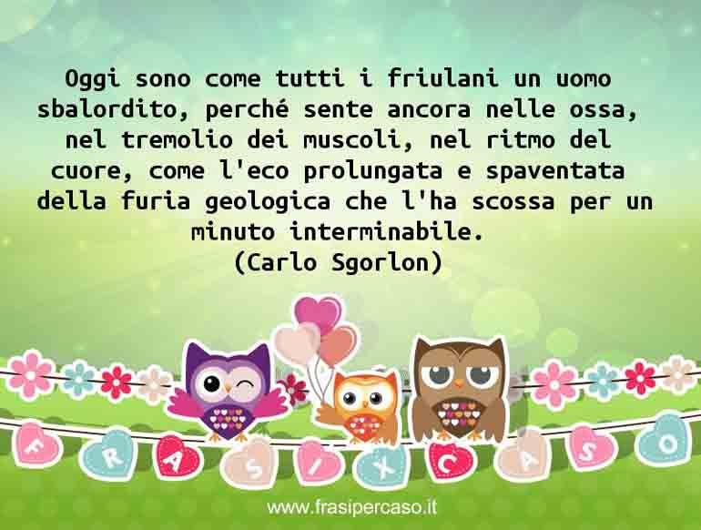 Una citazione di Carlo Sgorlon by FrasiPerCaso.it
