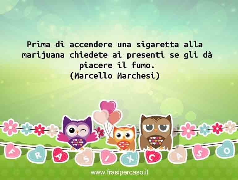 Una citazione di Marcello Marchesi by FrasiPerCaso.it