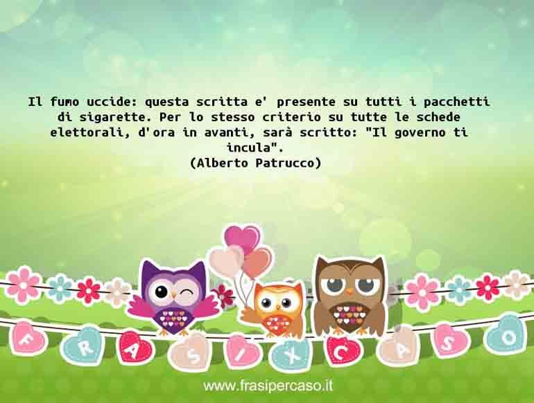 Una citazione di Alberto Patrucco by FrasiPerCaso.it