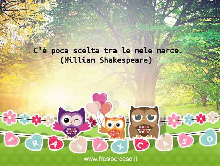 Una citazione di William Shakespeare by FrasiPerCaso.it