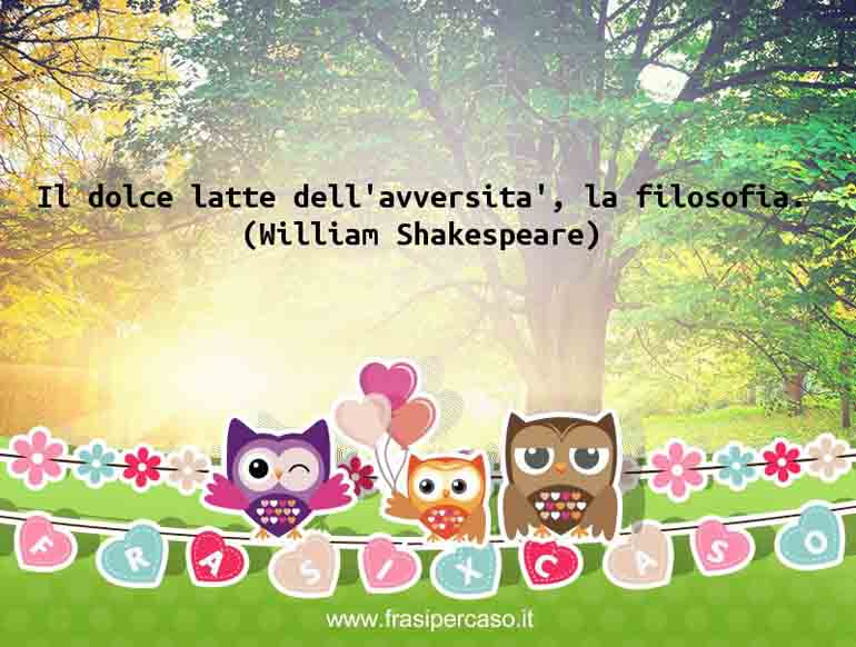 Una citazione di William Shakespeare by FrasiPerCaso.it