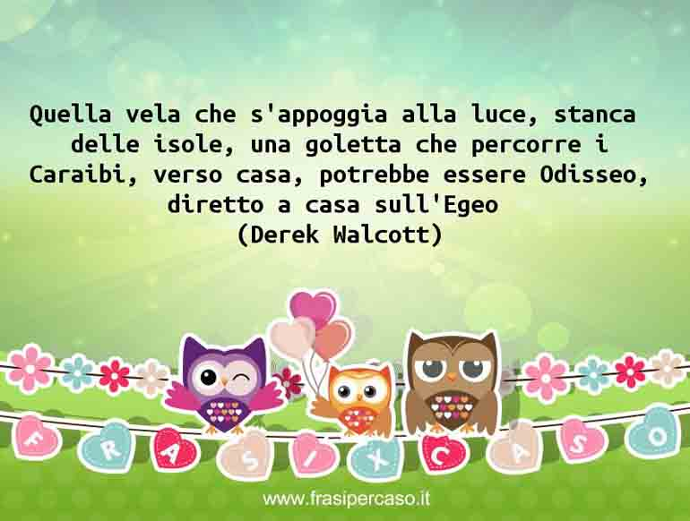 Una citazione di Derek Walcott by FrasiPerCaso.it