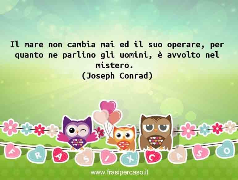 Una citazione di Joseph Conrad by FrasiPerCaso.it