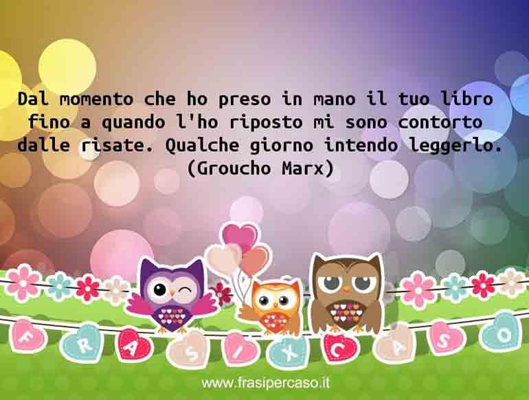 Una citazione di Groucho Marx by FrasiPerCaso.it