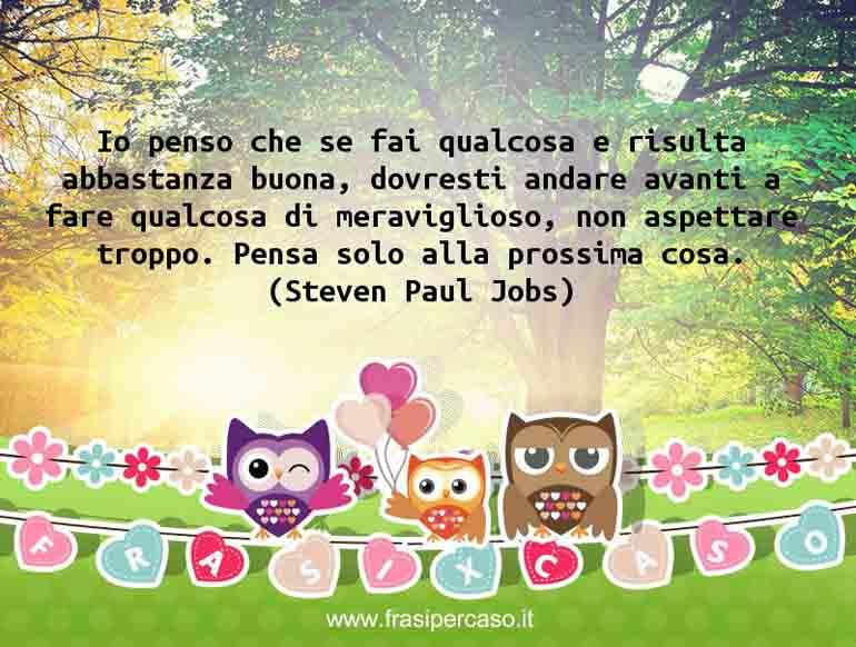 Una citazione di Steven Paul Jobs by FrasiPerCaso.it