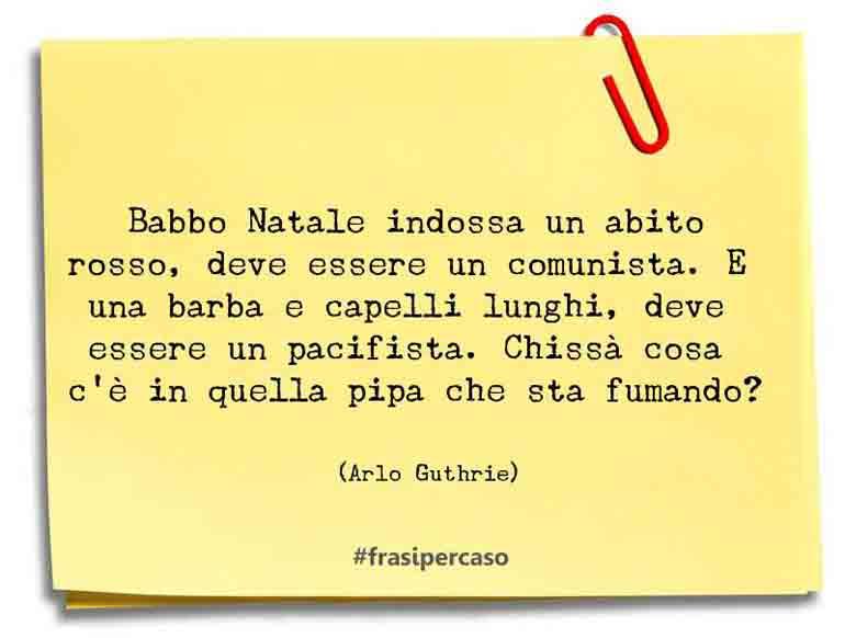Una citazione di Arlo Guthrie by FrasiPerCaso.it