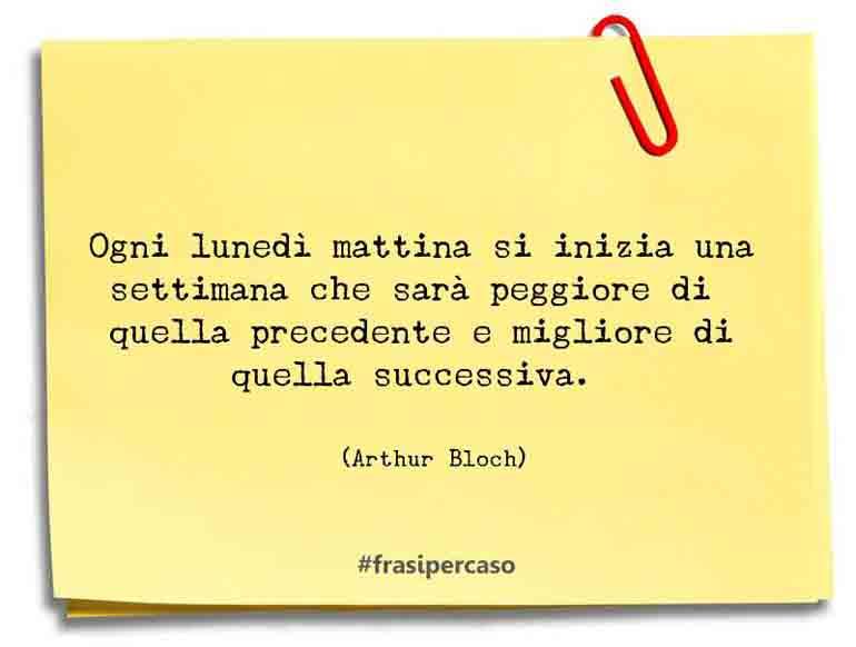 Una citazione di Arthur Bloch by FrasiPerCaso.it
